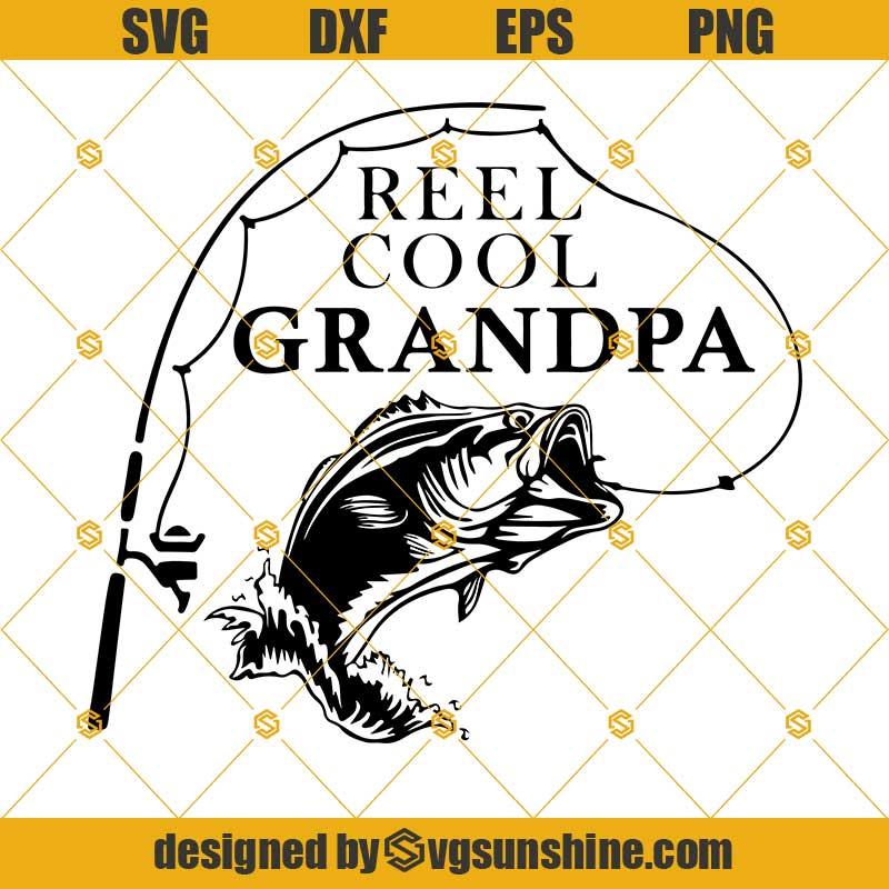 Download Reel Cool Grandpa Svg Fishing Svg Grandpa Svg Dad Fishing Svg Fathers Day Svg Grandpa Fishing Svg Svgsunshine