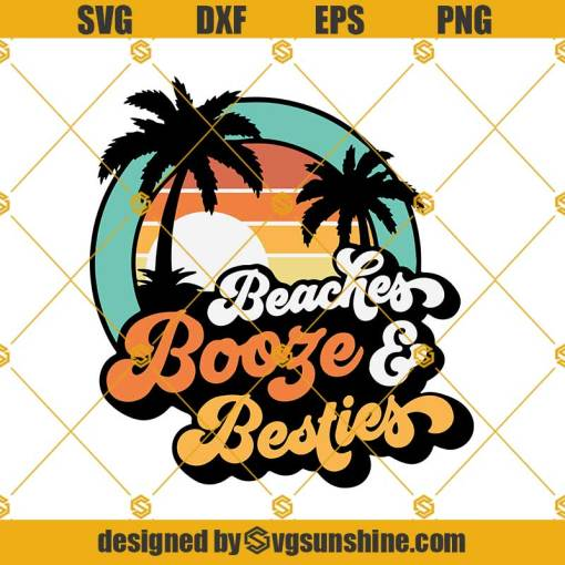 Beaches Booze And Besties Svg