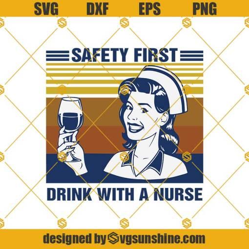 Safety First Drink With A Nurse Svg, Nurse Svg