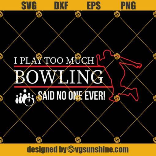 Bowling Funny Said No One Ever Memes Svg, Bowling Svg