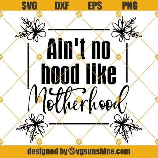 Aint No Hood Like Motherhood SVG, Motherhood Svg, Mothers Day svg, mom svg