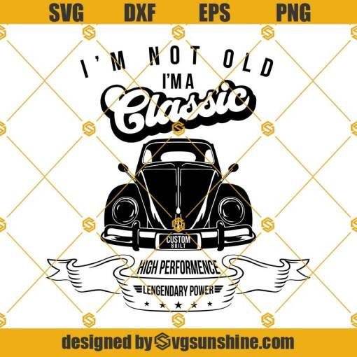 I'm Not Old I'M A Classic Svg, Classic Car Svg