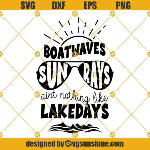 Lake SVG, Lake life SVG, Summer Quote SVG, Boat waves SVG, Sun rays ain't nothing like lake days SVG, Lake lover Svg