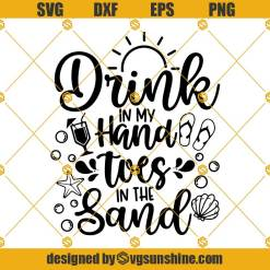 Drink In My Hand Toes In The Sand Svg, Drink Svg, Summer Svg