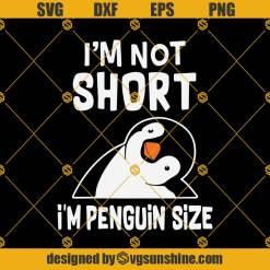 I'm Not Short I'm Penguin Size Svg, Penguin Svg, Penguin Funny Quotes Svg