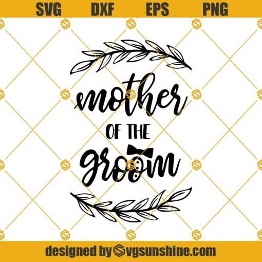 Mother Of The Groom Svg, Wedding Svg, Groom Svg, Engagement Svg