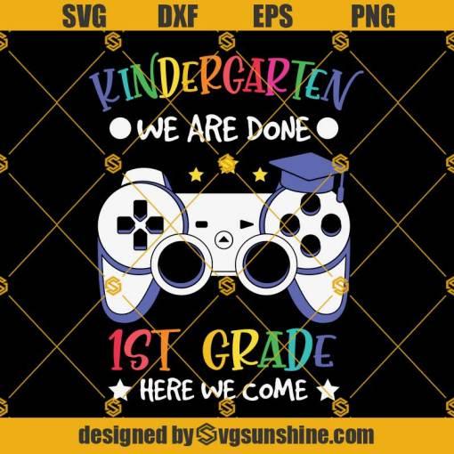 Kindergarten Done 1st Grade Here Svg, Graduation Svg, Kindergarten Svg, Pre K Svg, Back To School Svg