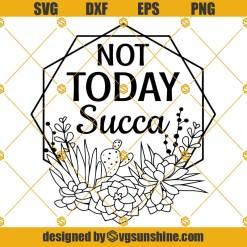 Not Today Succa SVG, Funny Gardening SVG, Succulent Frame SVG, Cactus SVG, Plant Lady SVG, Instant Download files for Cricut