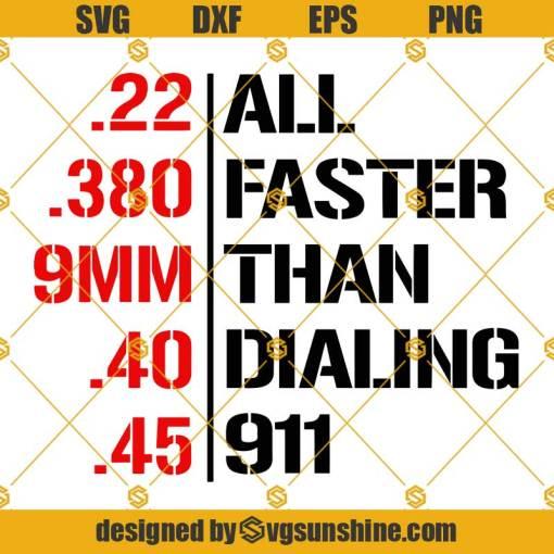 All Faster Than Dialing 911 SVG, Faster Than 911 SVG, .22, .380, 9MM, .40, .45 Guns SVG 2nd Amendment SVG