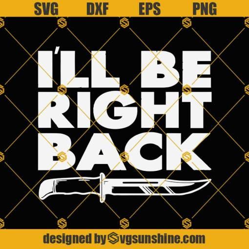 I Will Be Right Back SVG, Horror Quotes SVG, Horror SVG, Halloween SVG, Horror Movie SVG, Scream SVG