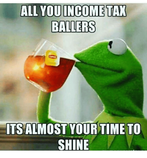 all-you-income-tax-ballers-its-almost-your-time-to-7963332