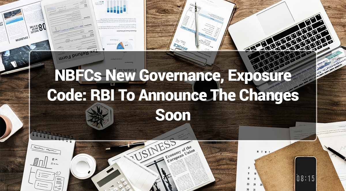 NBFC's New Governance, Exposure Code: RBI to announce the changes soon