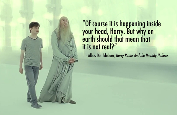 Harry Potter Dumbledore of course it is happening inside your head