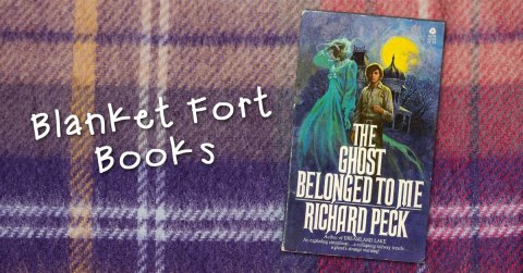 The-Ghost-Belonged-to-Me-Richard-Peck-Blanket-Fort-Books-fb