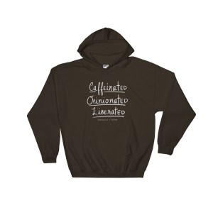 Caffeinated, Opinionated & Liberated Hooded Sweatshirt, white design