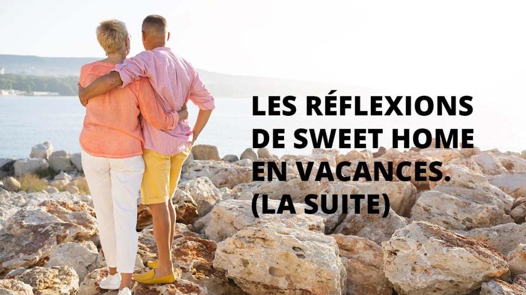 Les reflexions de sweet home en vacances