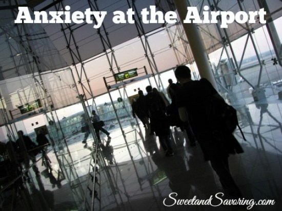 Sunday Travel: Anxiety at the Airport - Sweet and Savoring