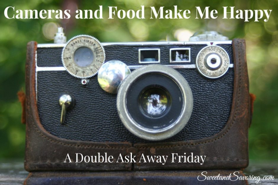 Cameras and Food Make Me Happy: A Double Ask Away Friday - Sweet and Savoring