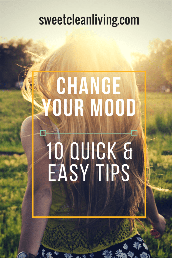 Change Your Mood - 10 Quick & Easy Tips - sweetcleanliving.com