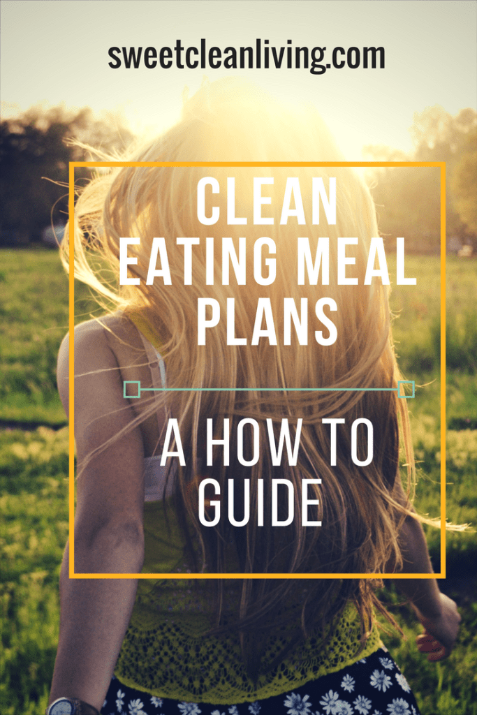 Clean Eating Meal Plans - a How To Guide - sweetcleanliving.com