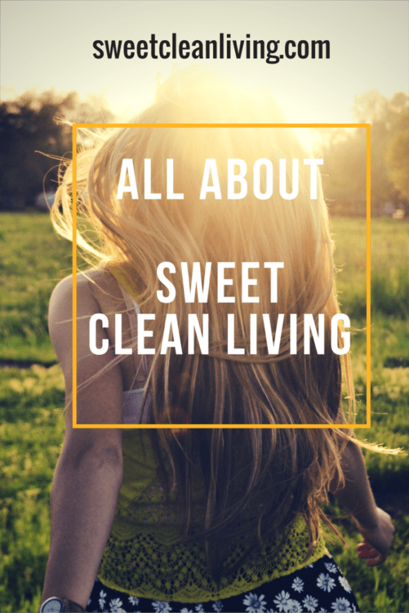 All About Sweet Clean Living - Sweet Clean Living