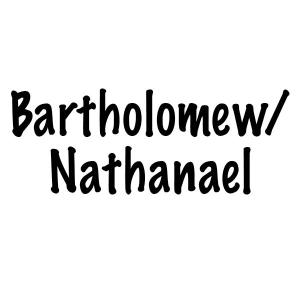 The Twelve Apostles of Jesus: Bartholomew/Nathanael