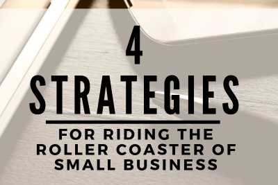 4 Strategies for Riding the Roller Coaster of Small Business