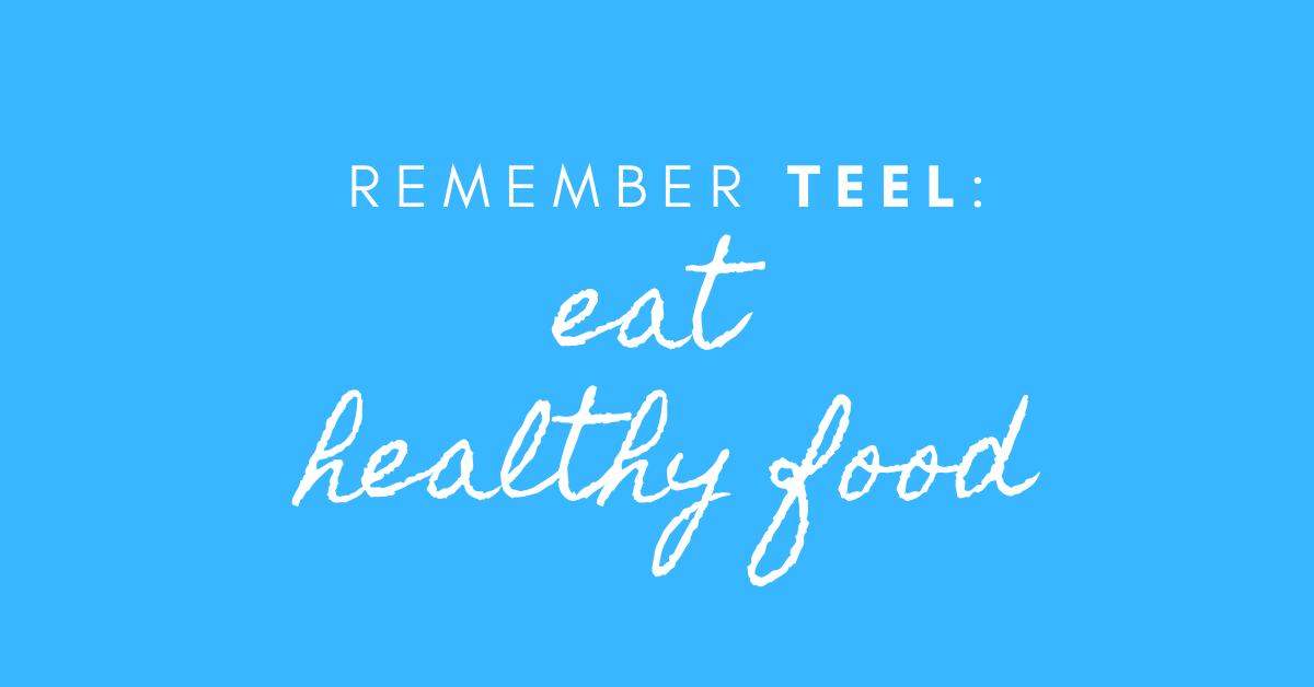 remember teel eat healthy food
