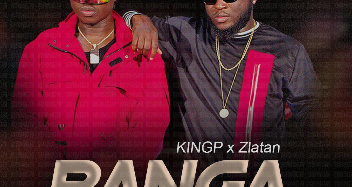 [Music] KingP ft. Zlatan – Banga (Prod. By Tefa)