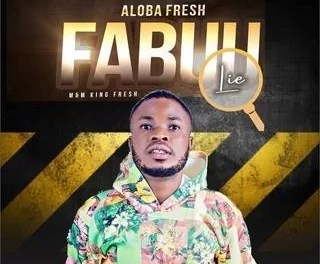 [Music] Aloba Fresh – Fabuu(lie)