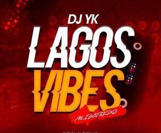 [Mixtape] DJ Yk – Lagos Vibes Mixtape