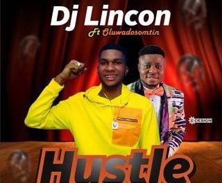 [Music] DJ Lincon – Hustle Ft Oluwadosomtin