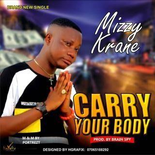Mizzy Krane – Carry Your Body (Prod By Potrezy)