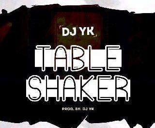 [Music] DJ Yk – Table Shaker