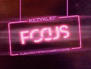 KezyKlef Ft. illbliss, Phyno, Harrysong – Focus