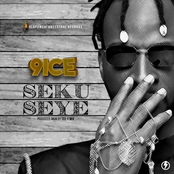 Sweetloaded 9ice-–-seku-seye 9ice – Seku Seye Music trending  9ICE