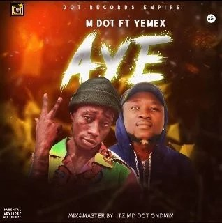 MUSIC : Mdot – Aye Ft Yemex