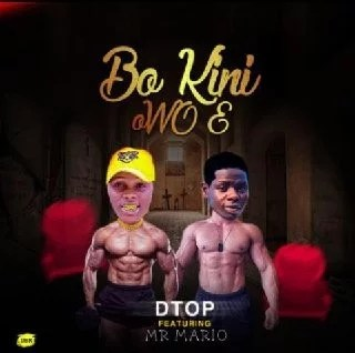 MUSIC : Dtop – Bo Kini Owo E Ft Mr Mario