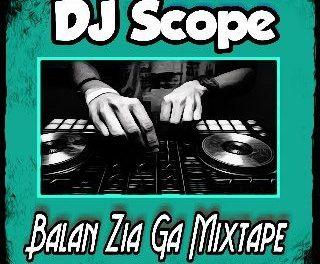 Mixtape : DJ Scope – Balan Zia GA Mix