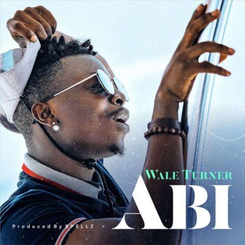 Sweetloaded Wale-Turner-Abi-artwork MUSIC: Wale Turner – Abi (Prod. Spellz) Music trending  Wale Turner