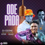 MUSIC : Dj Ozone - Ode pada Ft Dtop x Fela2