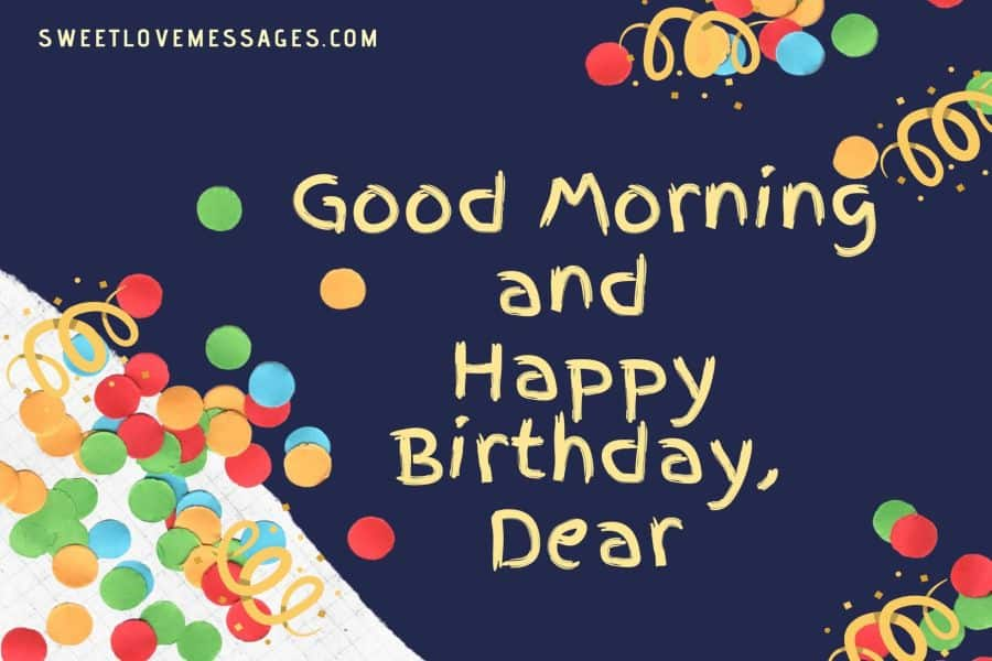 Good Morning Happy Birthday Texts 2021 Sweet Love Messages