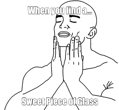 when you find a sweet piece of glass
