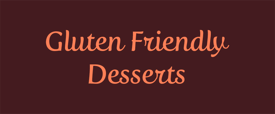 Gluten Friendly Desserts