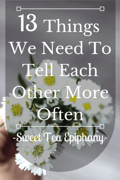 Things We Need To Say To Each Other More Often
