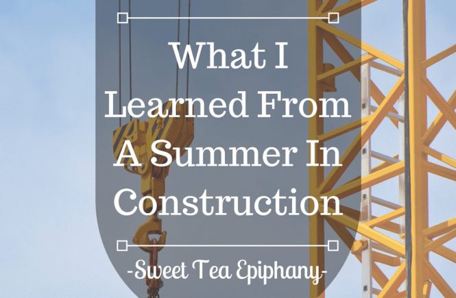 What I Learned from a summer in construction