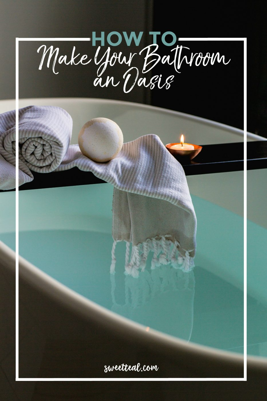 how to make your bathroom an oasis - sweet teal