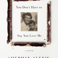 "Recommended Reading: Sherman Alexie's ""You Don't Have to Say You Love Me"""