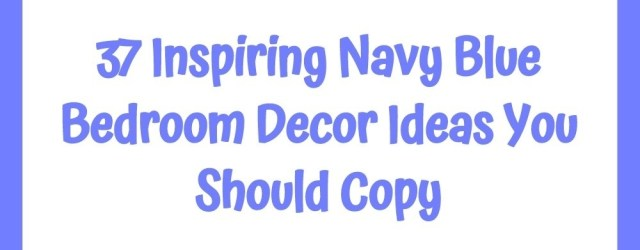 37 Inspiring Navy Blue Bedroom Decor Ideas You Should Copy