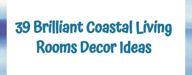 39 Brilliant Coastal Living Rooms Decor Ideas